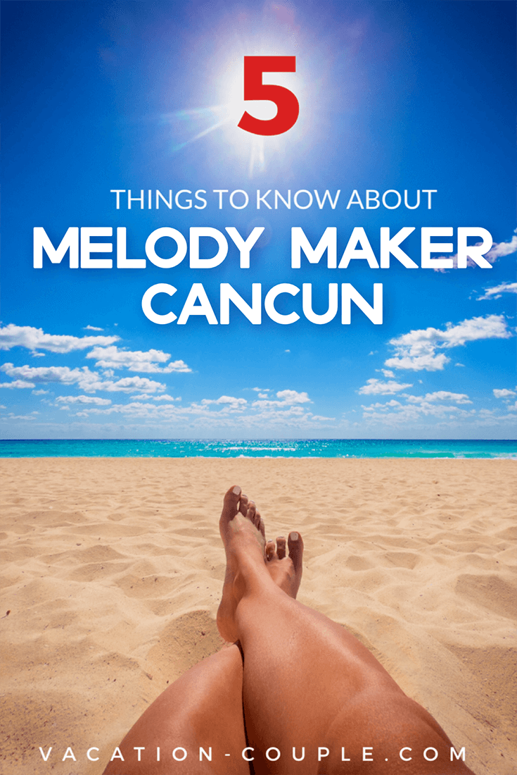 Melody Maker Cancun Review 5 things you need to know before visiting